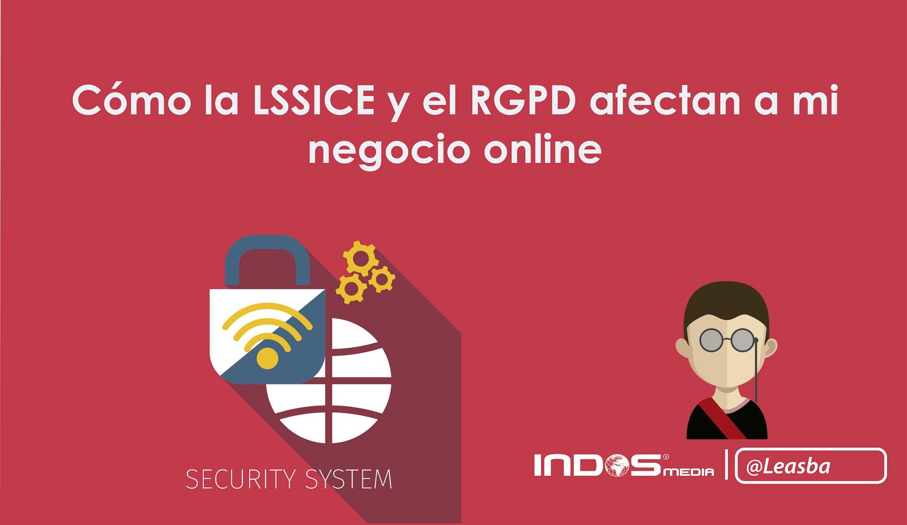 Cómo la LSSICE y el RGPD afectan a mi negocio online